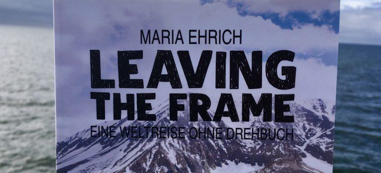 Leaving the frame – eine Weltreise ohne Drehbuch (Maria Ehrich; 2019 – Ullenstein)